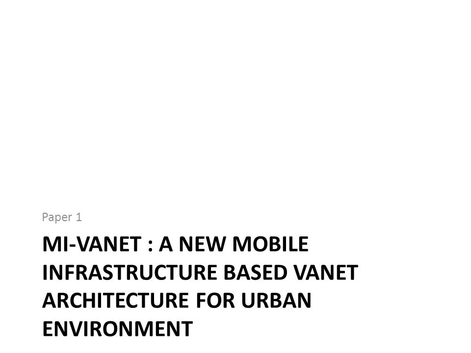 MI-VANET : A NEW MOBILE INFRASTRUCTURE BASED VANET ARCHITECTURE FOR URBAN ENVIRONMENT Paper 1
