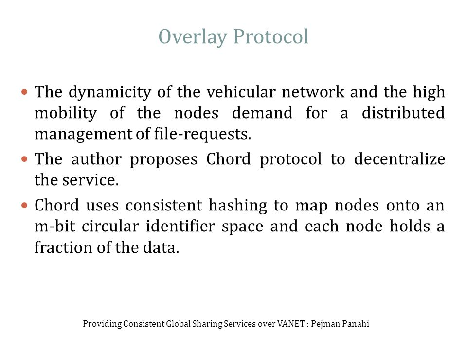 Overlay Protocol The dynamicity of the vehicular network and the high mobility of the nodes demand for a distributed management of file-requests.