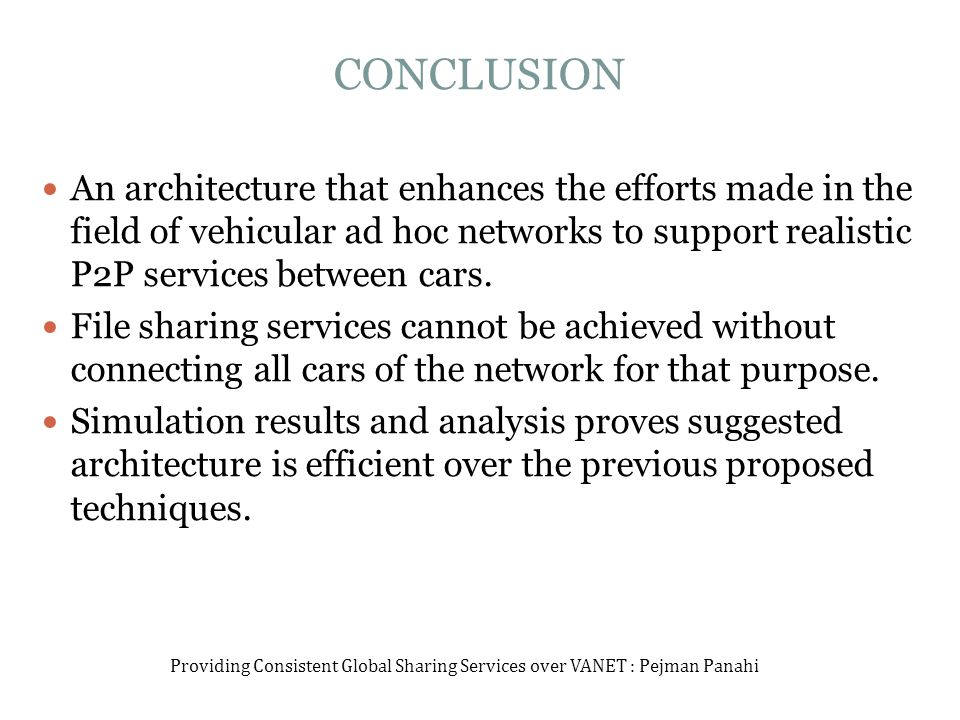 CONCLUSION An architecture that enhances the efforts made in the field of vehicular ad hoc networks to support realistic P2P services between cars.