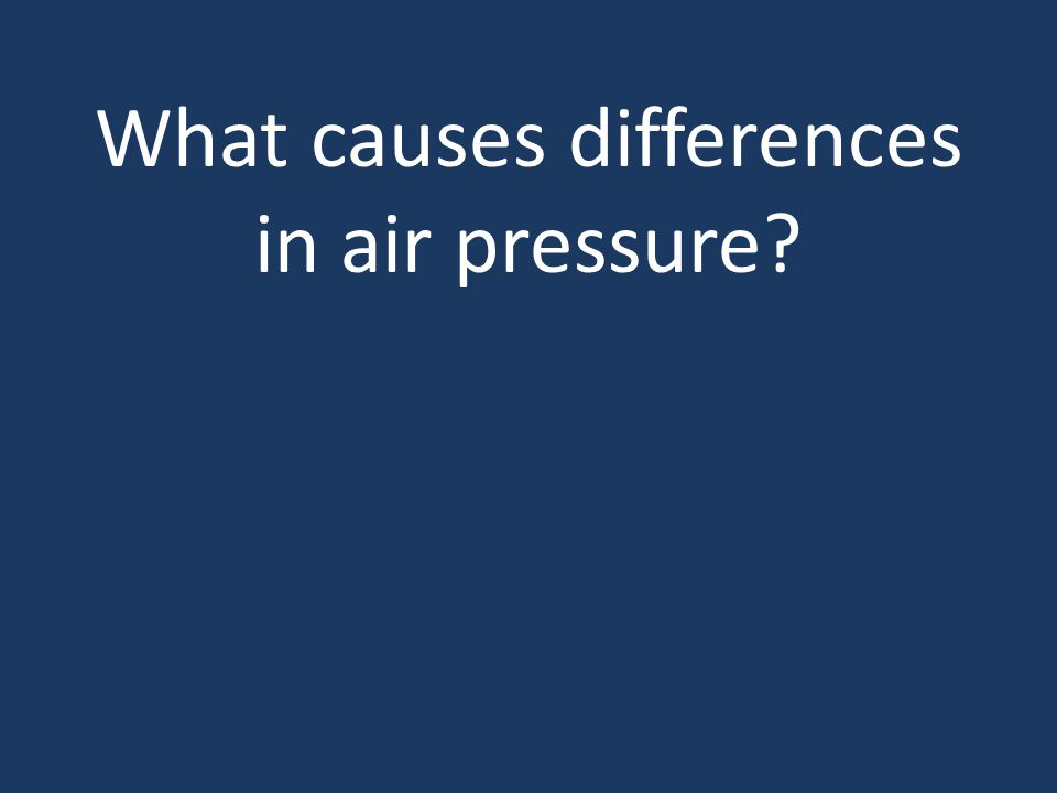 What causes differences in air pressure
