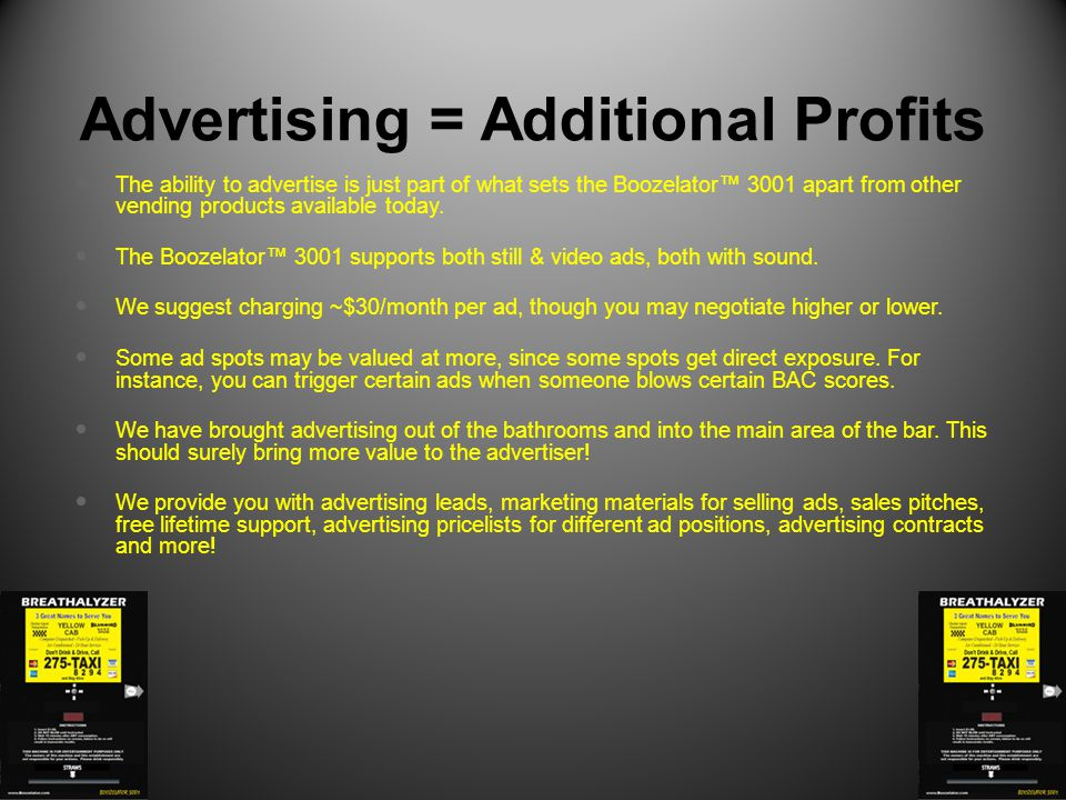 Advertising = Additional Profits The ability to advertise is just part of what sets the Boozelator™ 3001 apart from other vending products available today.