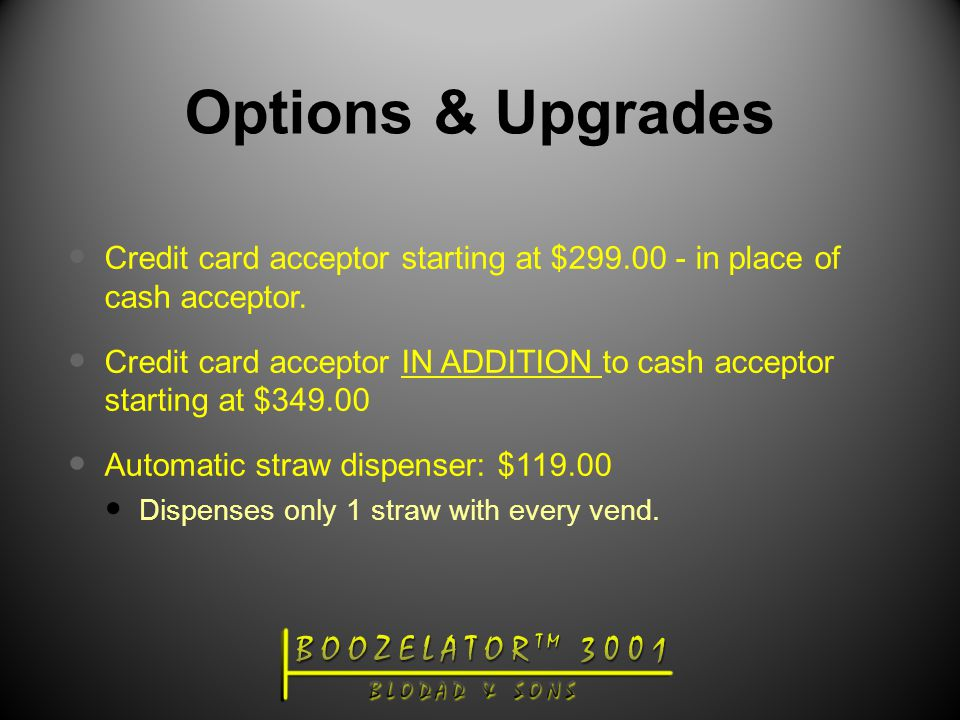 Options & Upgrades Credit card acceptor starting at $299.00 - in place of cash acceptor.