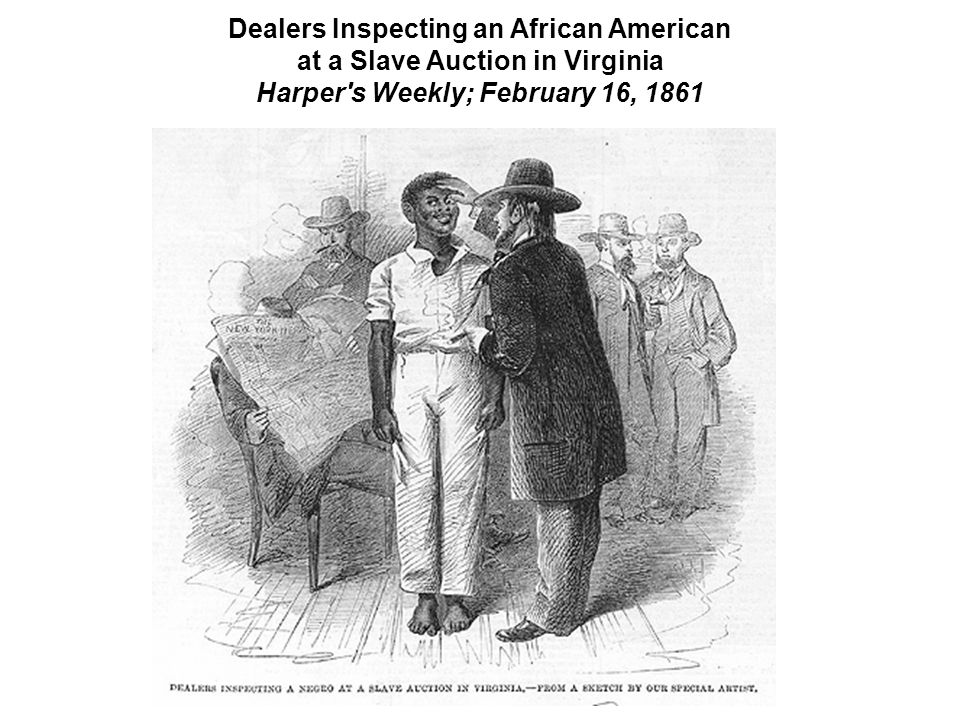 Dealers Inspecting an African American at a Slave Auction in Virginia Harper s Weekly; February 16, 1861