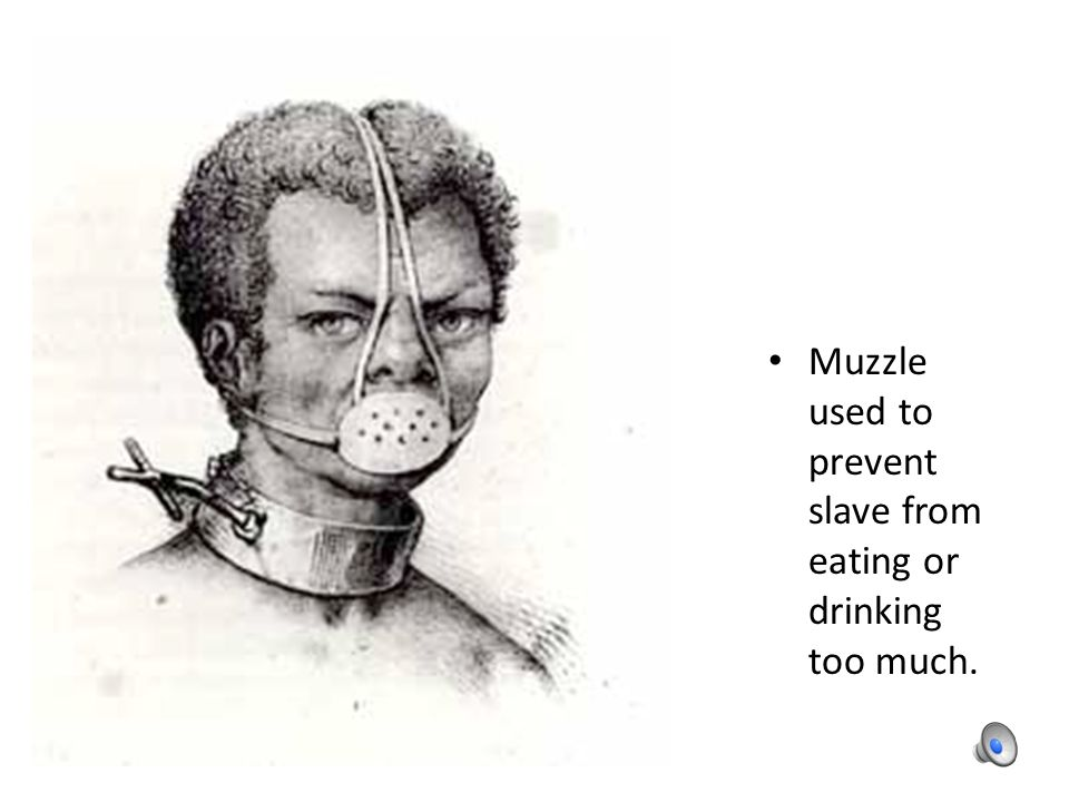 Muzzle used to prevent slave from eating or drinking too much.
