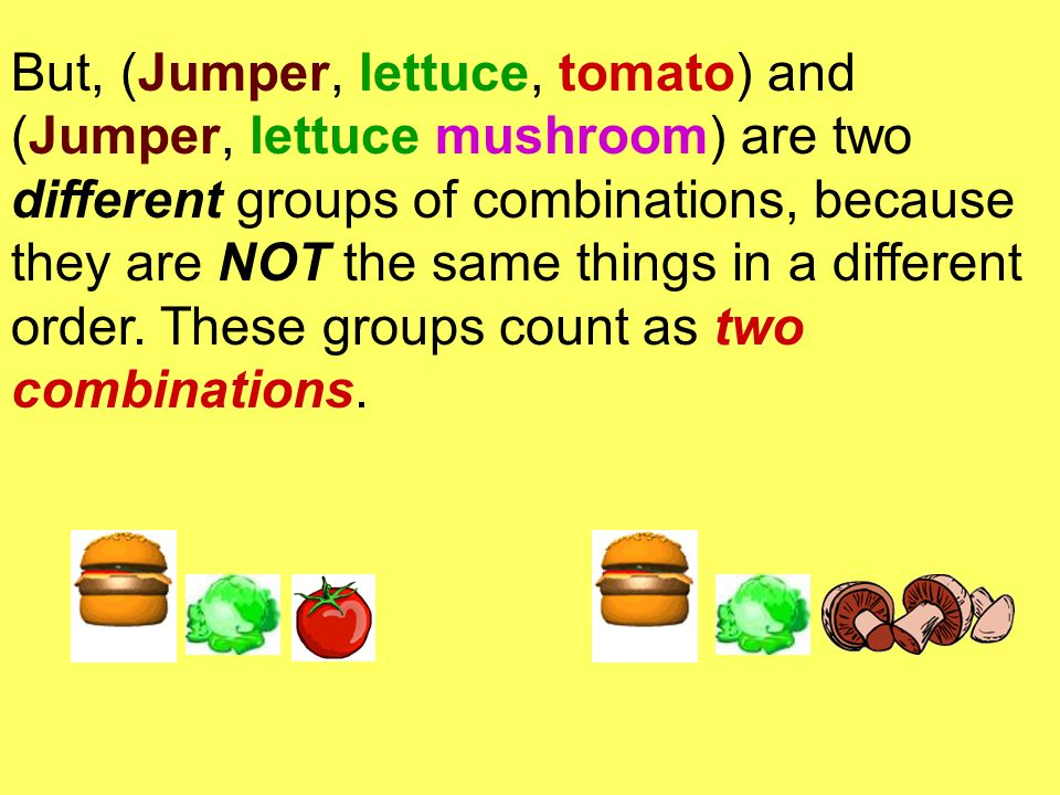 And then....You have to remember: (Jumper, lettuce, tomato) is the same as (Jumper, tomato, lettuce), so these two combinations only count as one beca