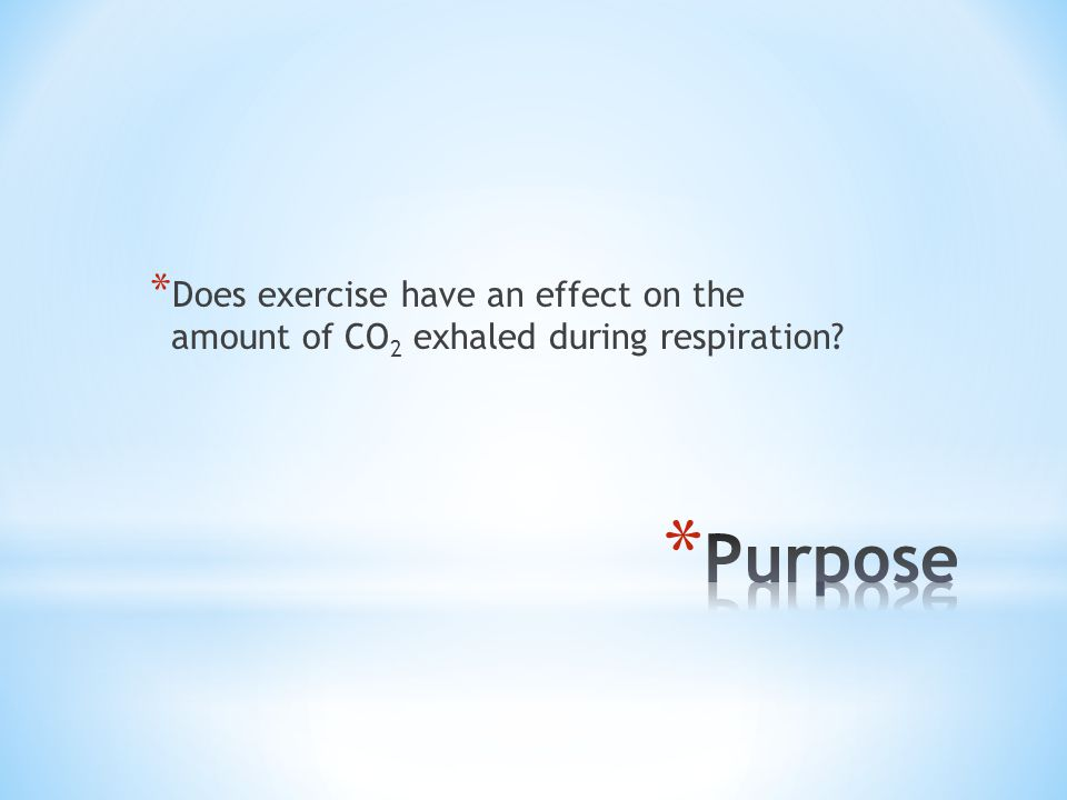 * Does exercise have an effect on the amount of CO 2 exhaled during respiration
