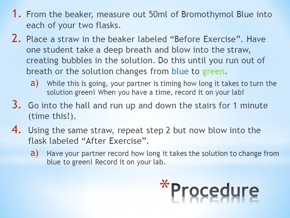 1. From the beaker, measure out 50ml of Bromothymol Blue into each of your two flasks.