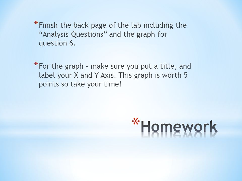* Finish the back page of the lab including the Analysis Questions and the graph for question 6.