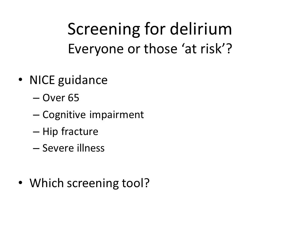 Screening for delirium Everyone or those 'at risk'.