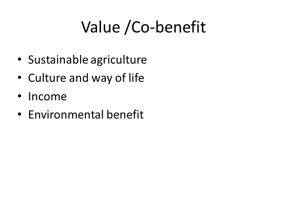 Value /Co-benefit Sustainable agriculture Culture and way of life Income Environmental benefit