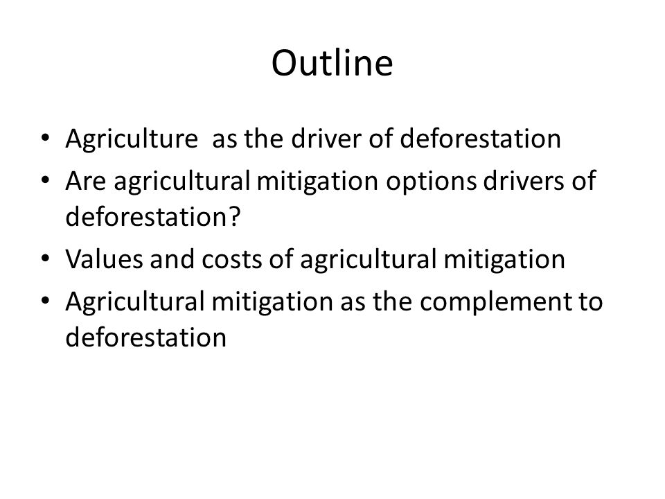 Outline Agriculture as the driver of deforestation Are agricultural mitigation options drivers of deforestation.