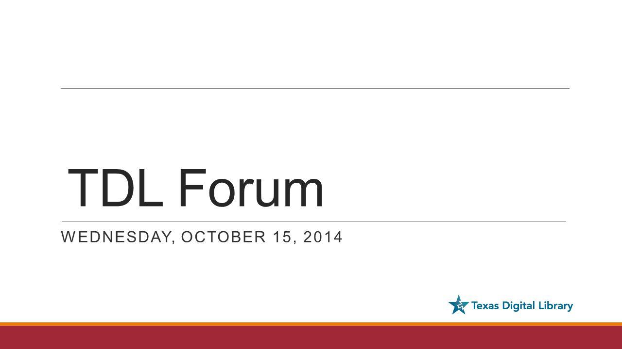 TDL Forum WEDNESDAY, OCTOBER 15, 2014