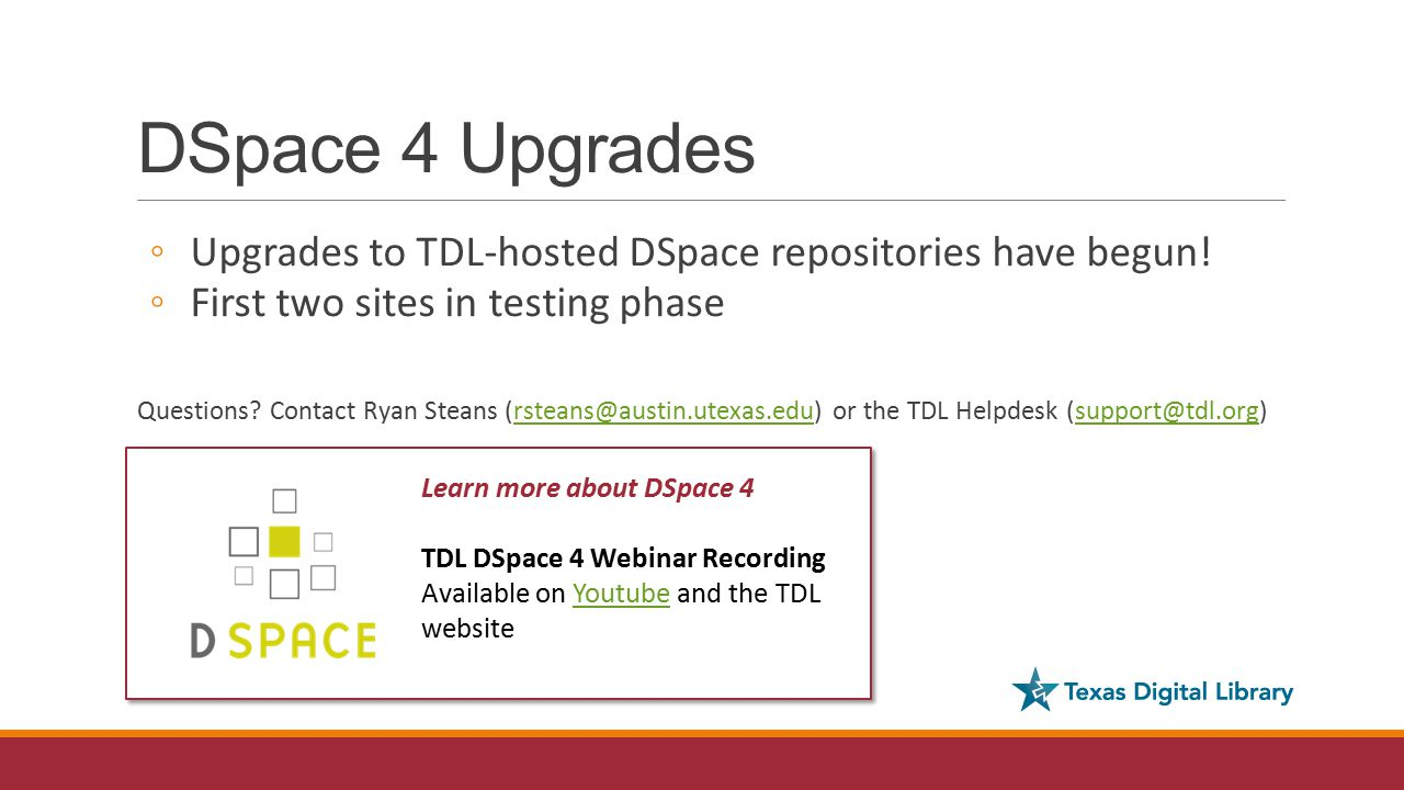 DSpace 4 Upgrades ◦ Upgrades to TDL-hosted DSpace repositories have begun.
