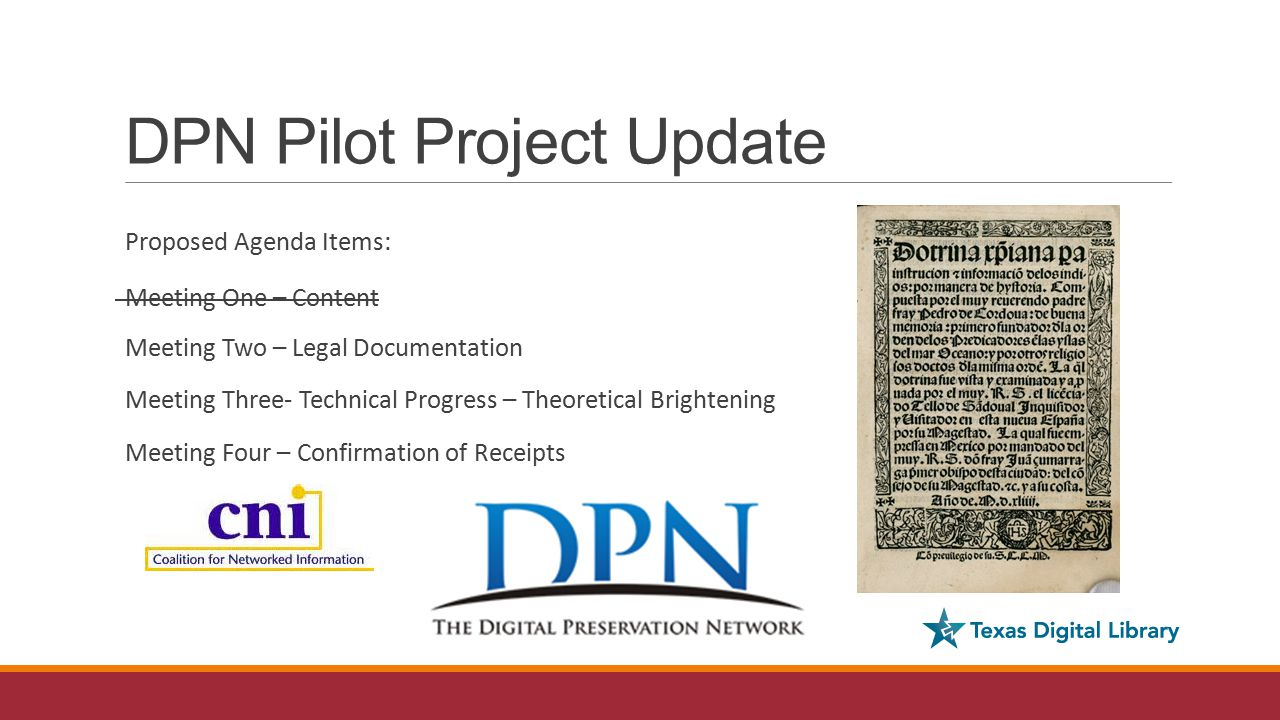 DPN Pilot Project Update Proposed Agenda Items: Meeting One – Content Meeting Two – Legal Documentation Meeting Three- Technical Progress – Theoretical Brightening Meeting Four – Confirmation of Receipts