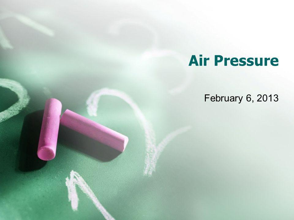 Air Pressure February 6, 2013