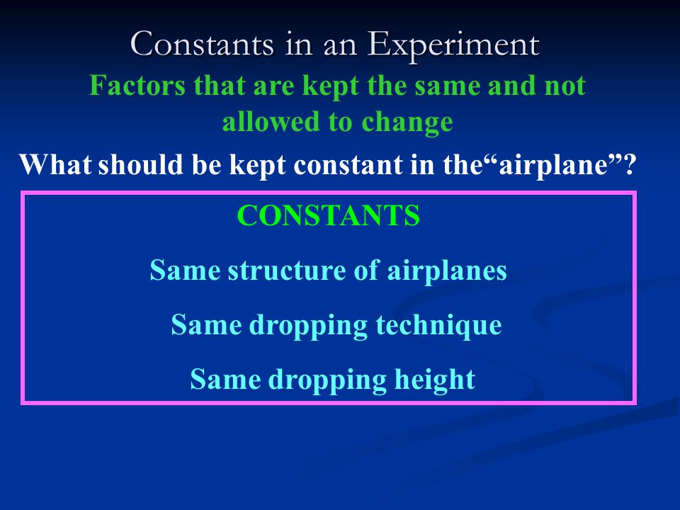 "Constants in an Experiment Factors that are kept the same and not allowed to change What should be kept constant in the""airplane""? CONSTANTS Same stru"