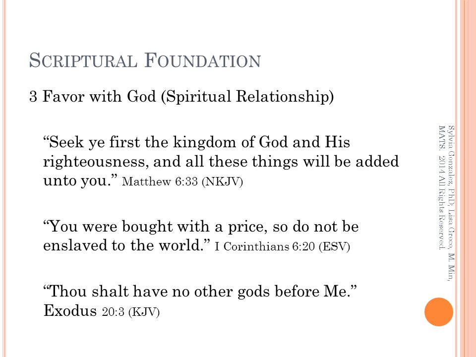 """S CRIPTURAL F OUNDATION 3 Favor with God (Spiritual Relationship) """"Seek ye first the kingdom of God and His righteousness, and all these things will b"""