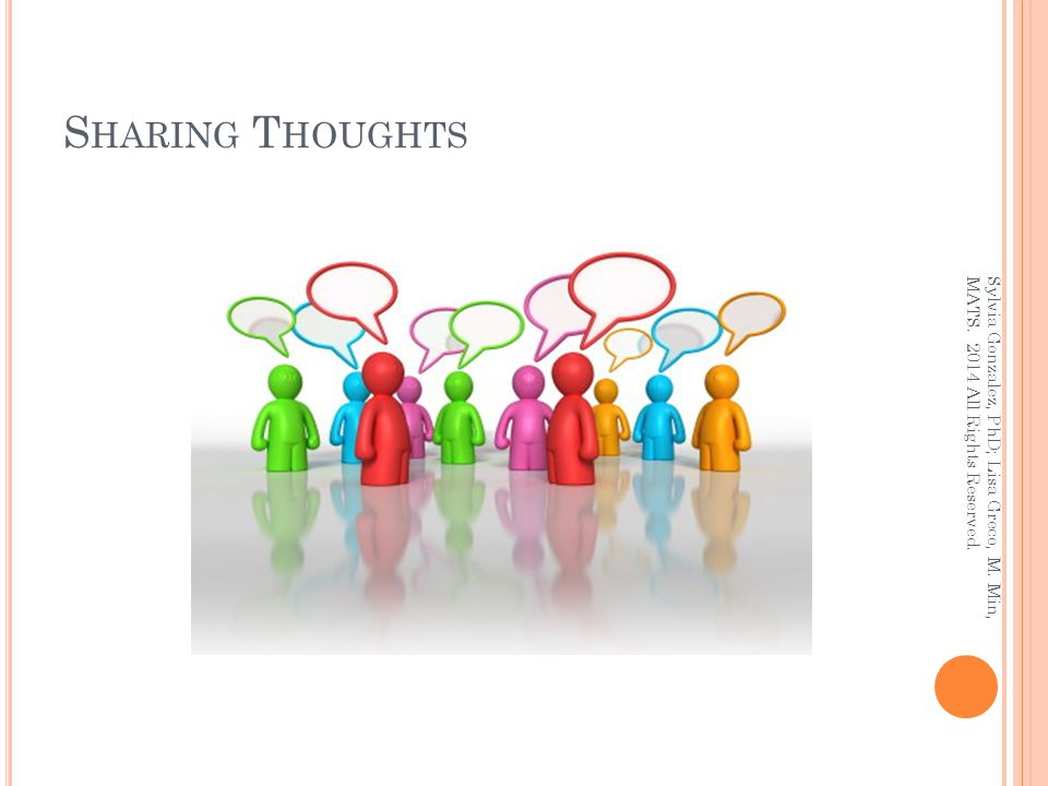 S HARING T HOUGHTS Sylvia Gonzalez, PhD; Lisa Greco, M. Min, MATS. 2014 All Rights Reserved.