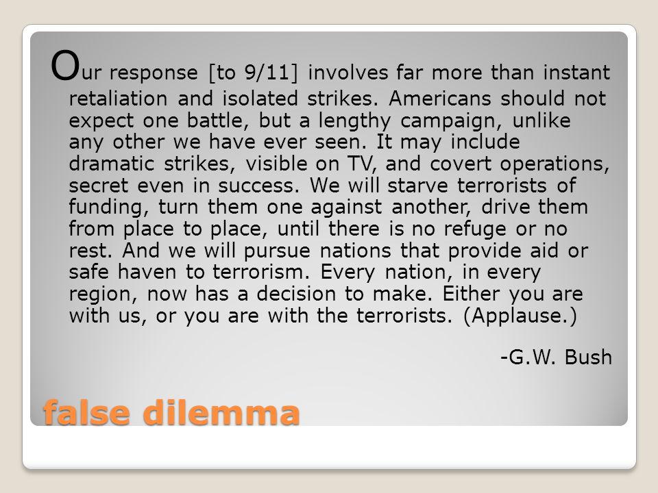 false dilemma O ur response [to 9/11] involves far more than instant retaliation and isolated strikes.