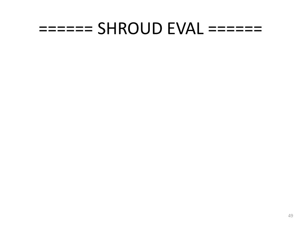 ====== SHROUD EVAL ====== 49