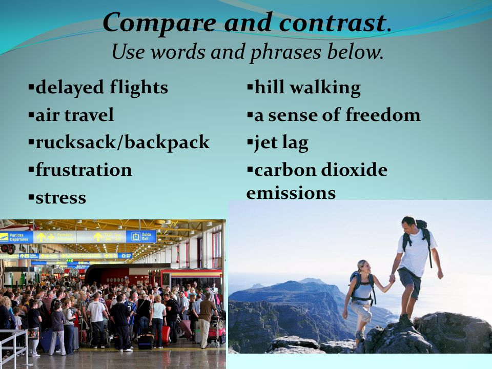 Compare and contrast. Use words and phrases below.