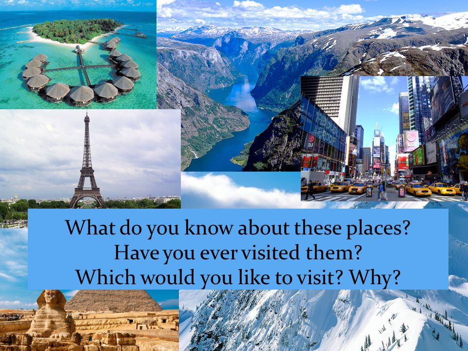What do you know about these places. Have you ever visited them.