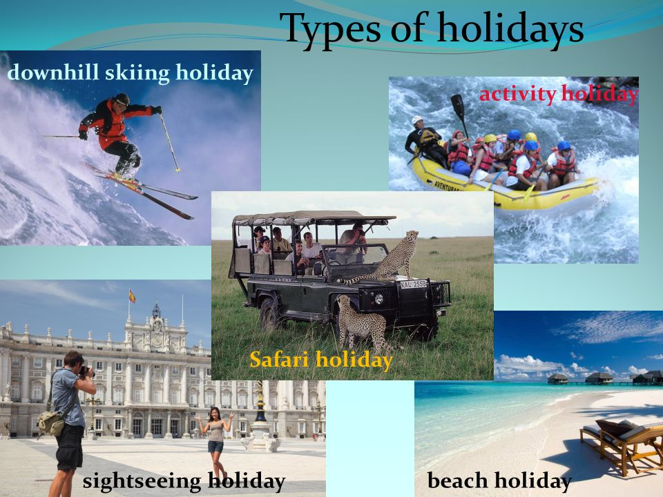 Types of holidays downhill skiing holiday activity holiday beach holidaysightseeing holiday Safari holiday