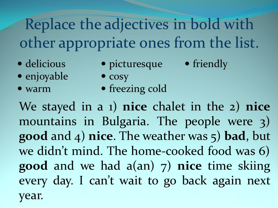 Replace the adjectives in bold with other appropriate ones from the list.