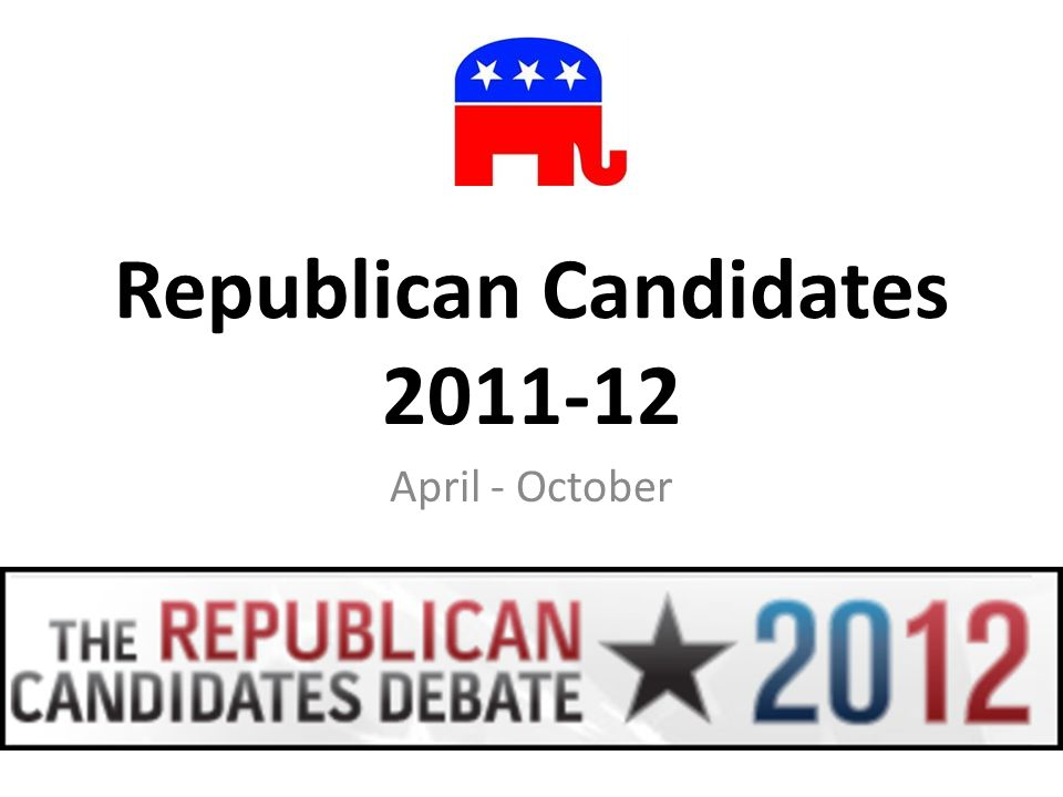 Republican Candidates 2011-12 April - October