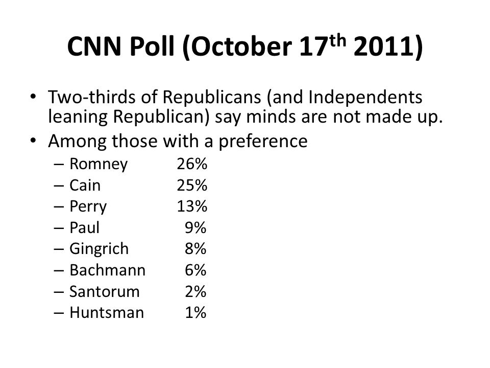 CNN Poll (October 17 th 2011) Two-thirds of Republicans (and Independents leaning Republican) say minds are not made up. Among those with a preference