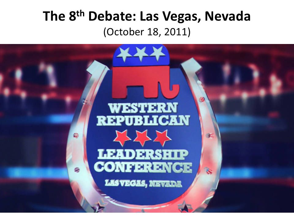 The 8 th Debate: Las Vegas, Nevada (October 18, 2011)