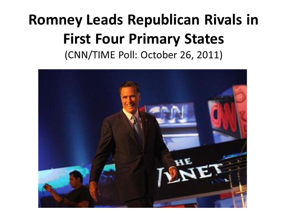 Romney Leads Republican Rivals in First Four Primary States (CNN/TIME Poll: October 26, 2011)