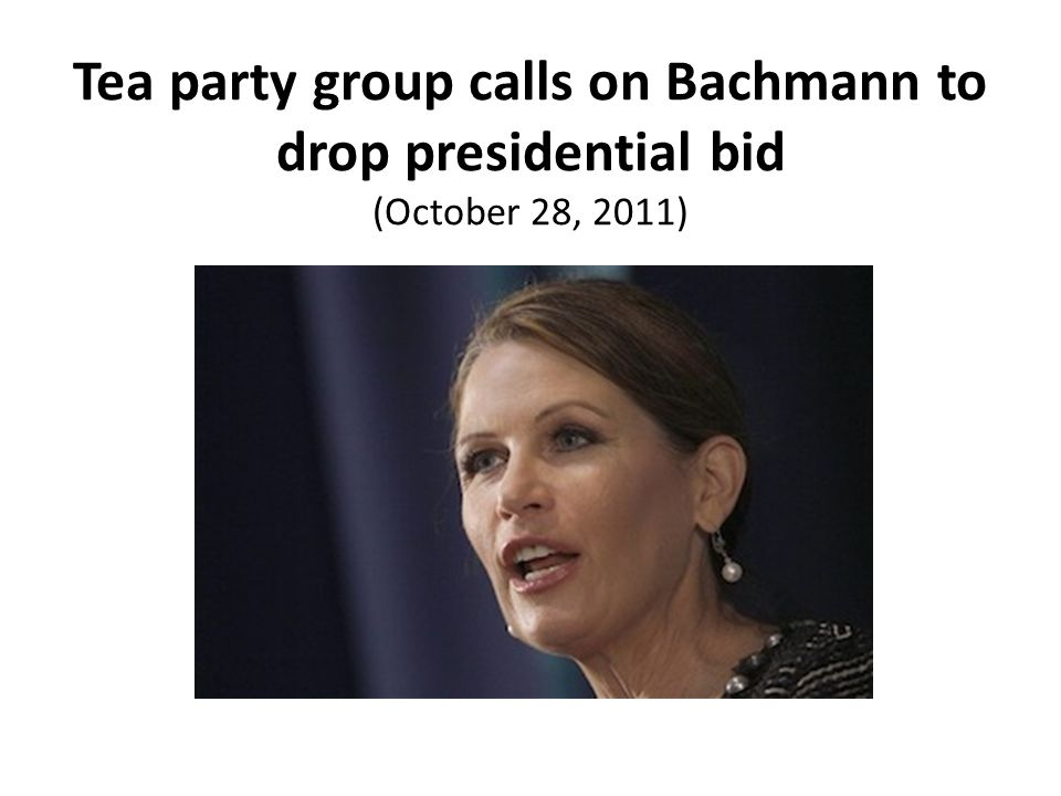 Tea party group calls on Bachmann to drop presidential bid (October 28, 2011)