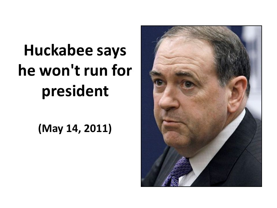 Huckabee says he won't run for president (May 14, 2011)