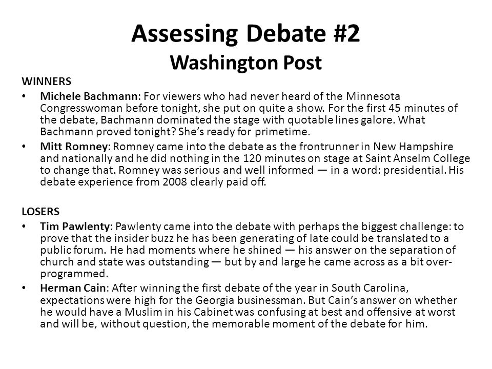 Assessing Debate #2 Washington Post WINNERS Michele Bachmann: For viewers who had never heard of the Minnesota Congresswoman before tonight, she put o