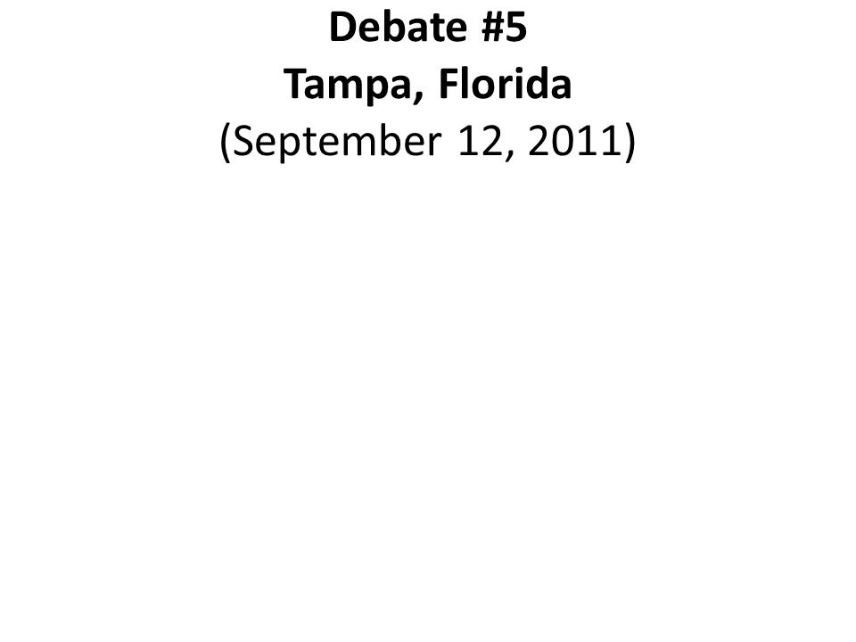 Debate #5 Tampa, Florida (September 12, 2011)