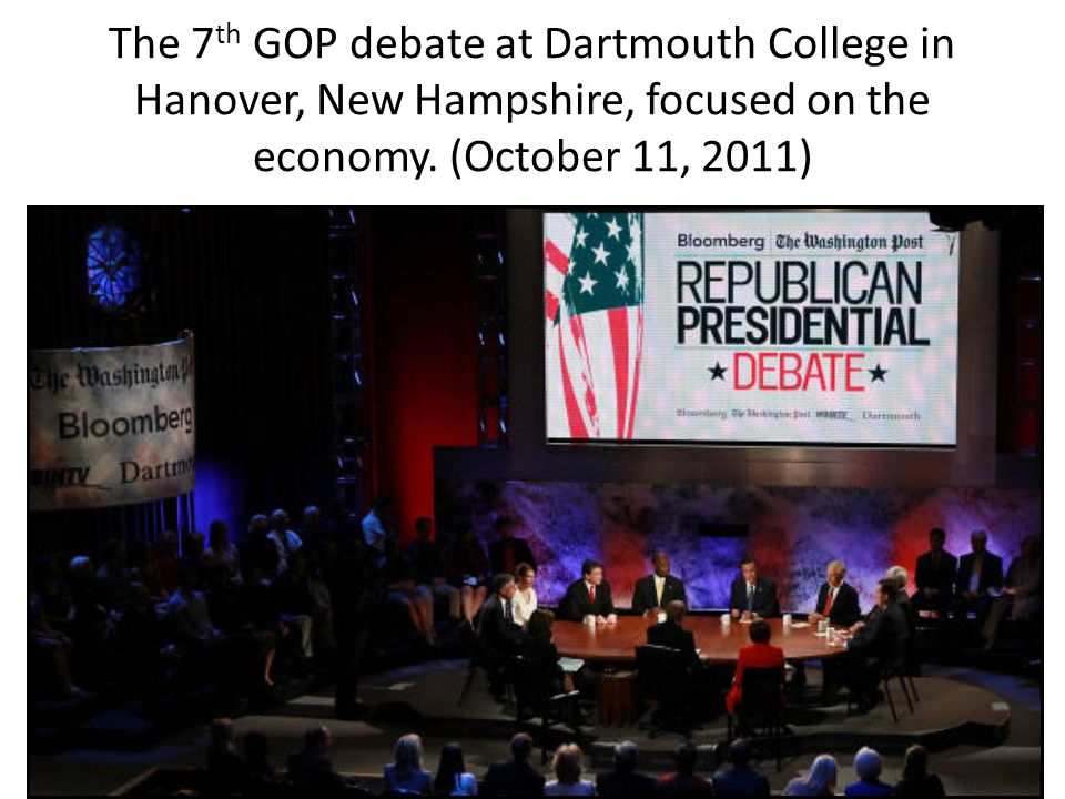 The 7 th GOP debate at Dartmouth College in Hanover, New Hampshire, focused on the economy. (October 11, 2011)