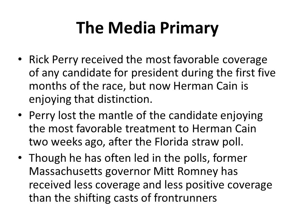 The Media Primary Rick Perry received the most favorable coverage of any candidate for president during the first five months of the race, but now Her