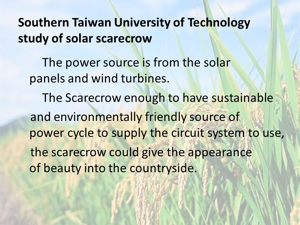 Southern Taiwan University of Technology study of solar scarecrow The power source is from the solar panels and wind turbines.