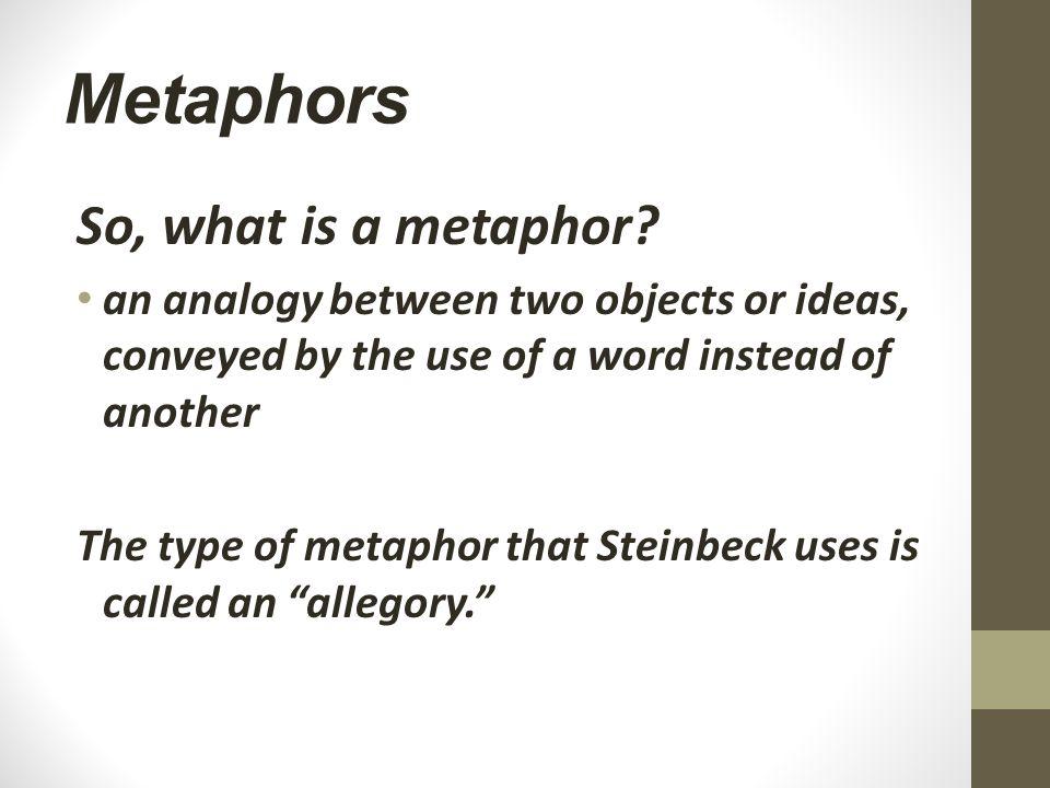 Metaphors So, what is a metaphor.
