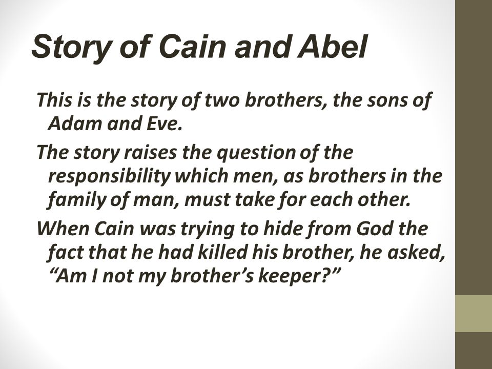 Story of Cain and Abel This is the story of two brothers, the sons of Adam and Eve.