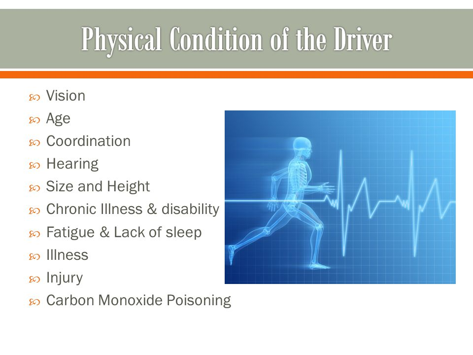  Avoid driving at all costs o Illness makes you drowsy and/or inattentive o Injury can affect your ability to drive or affect reaction time