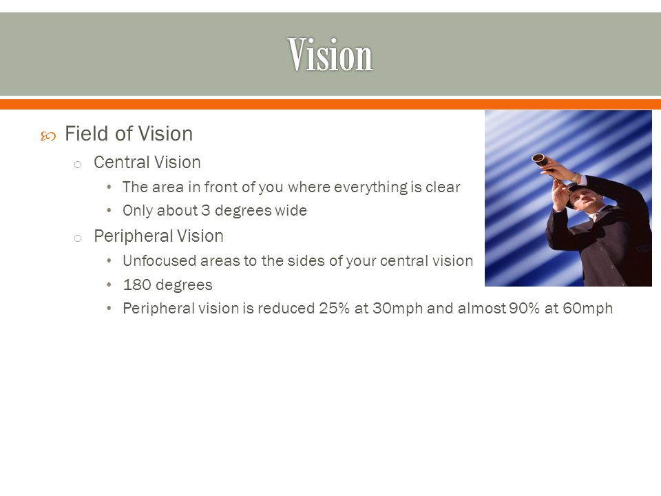  Depth Perception o Ability to judge the distance between two objects i.e., following distance, stopping, .