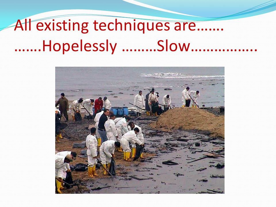 All existing techniques are……. …….Hopelessly ………Slow……………..