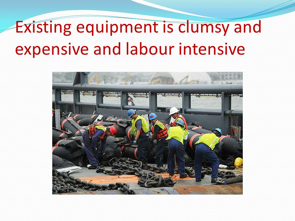 Existing equipment is clumsy and expensive and labour intensive