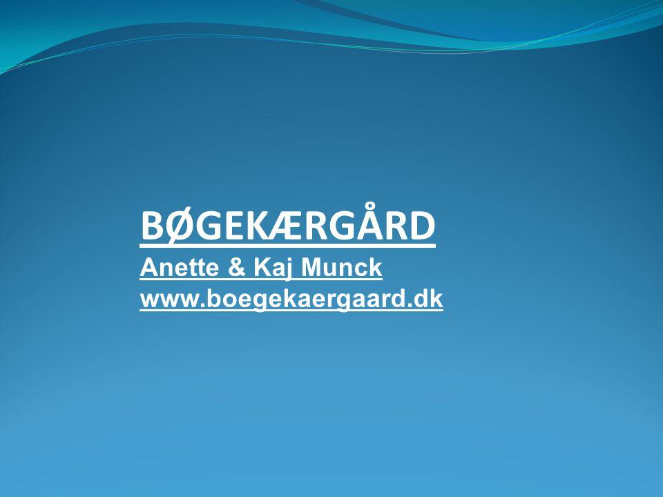 BØGEKÆRGÅRD Anette & Kaj Munck www.boegekaergaard.dk