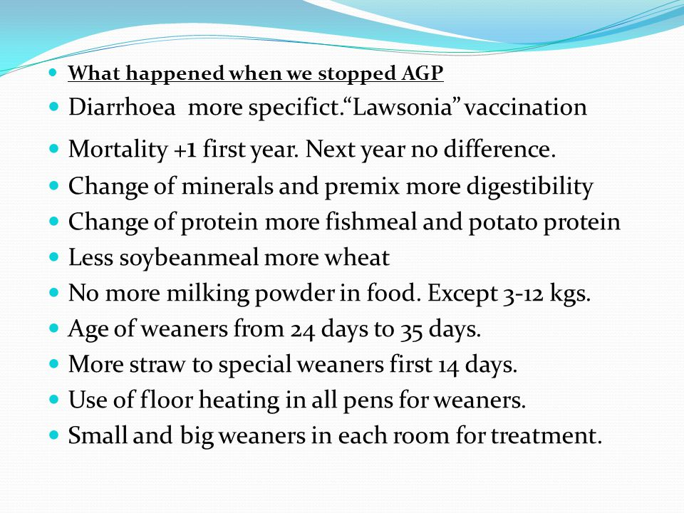 What happened when we stopped AGP Diarrhoea more specifict. Lawsonia vaccination Mortality + 1 first year.