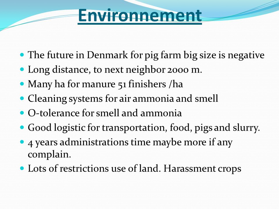 The future in Denmark for pig farm big size is negative Long distance, to next neighbor 2000 m.