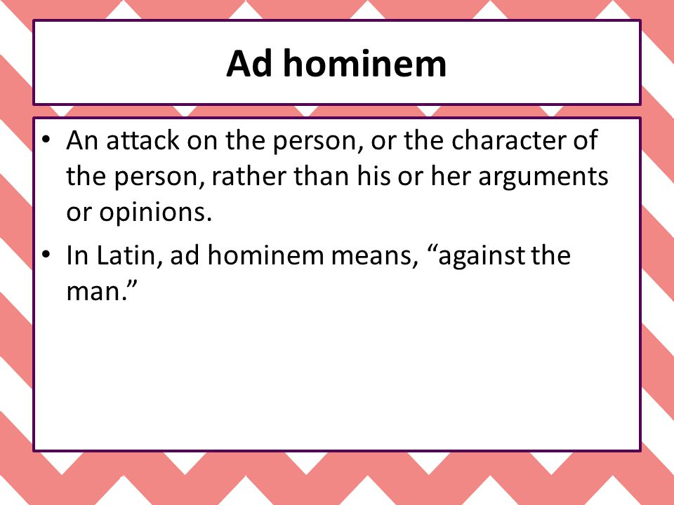 Ad hominem This is what an ad hominem can look like.