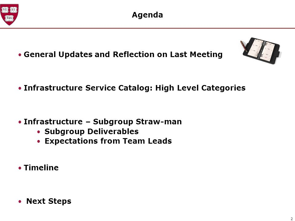 2 Agenda General Updates and Reflection on Last Meeting Infrastructure Service Catalog: High Level Categories Infrastructure – Subgroup Straw-man Subgroup Deliverables Expectations from Team Leads Timeline Next Steps